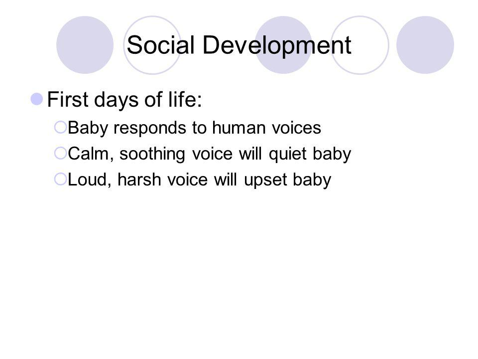 Social Development First days of life: Baby responds to human voices