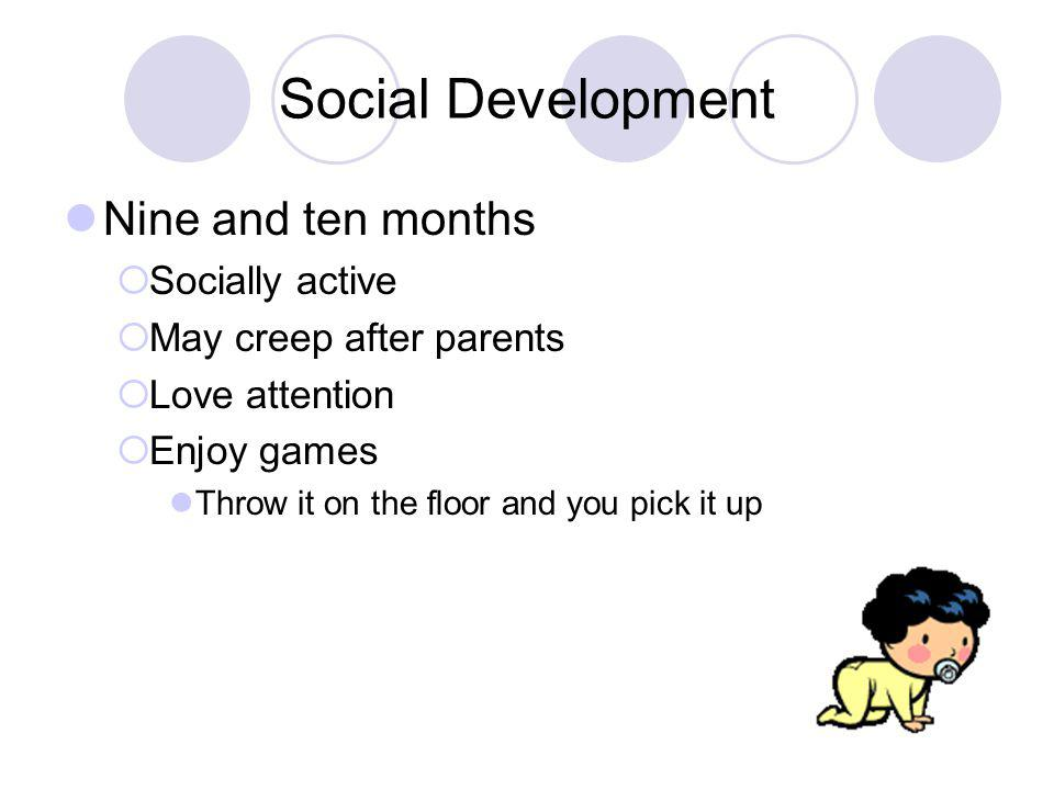 Social Development Nine and ten months Socially active