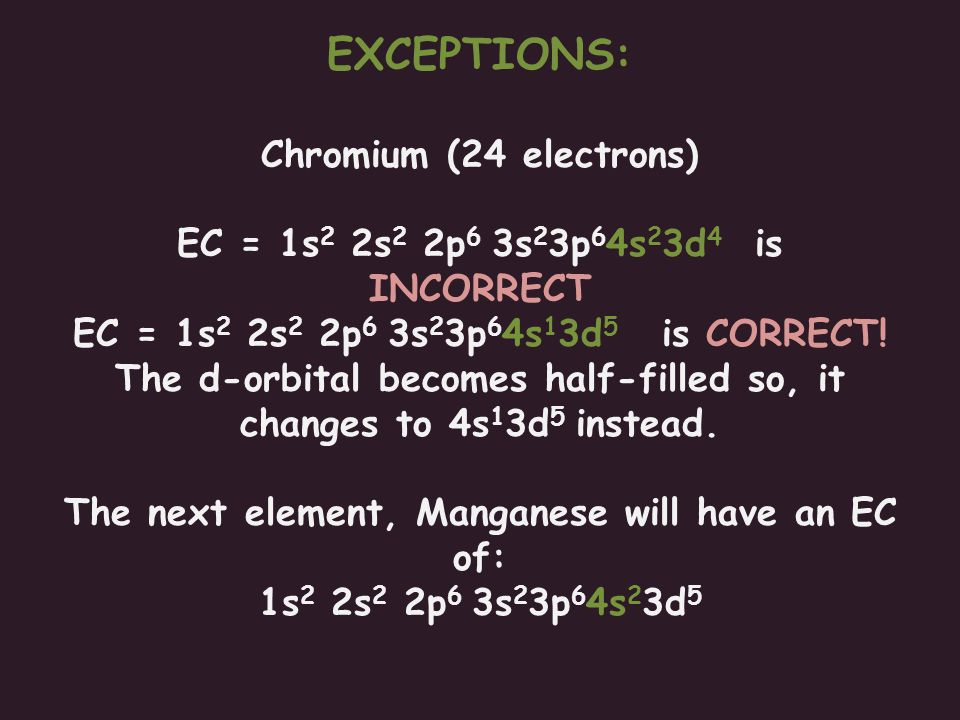 EXCEPTIONS: Chromium (24 electrons)