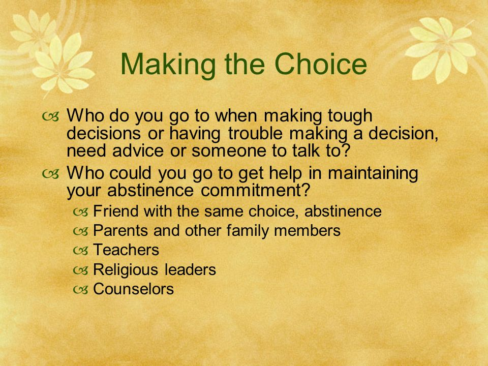Making the Choice Who do you go to when making tough decisions or having trouble making a decision, need advice or someone to talk to