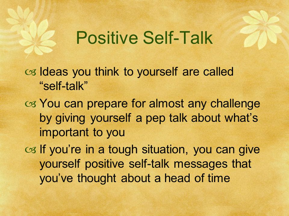 Positive Self-Talk Ideas you think to yourself are called self-talk