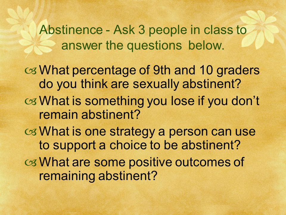 Abstinence - Ask 3 people in class to answer the questions below.