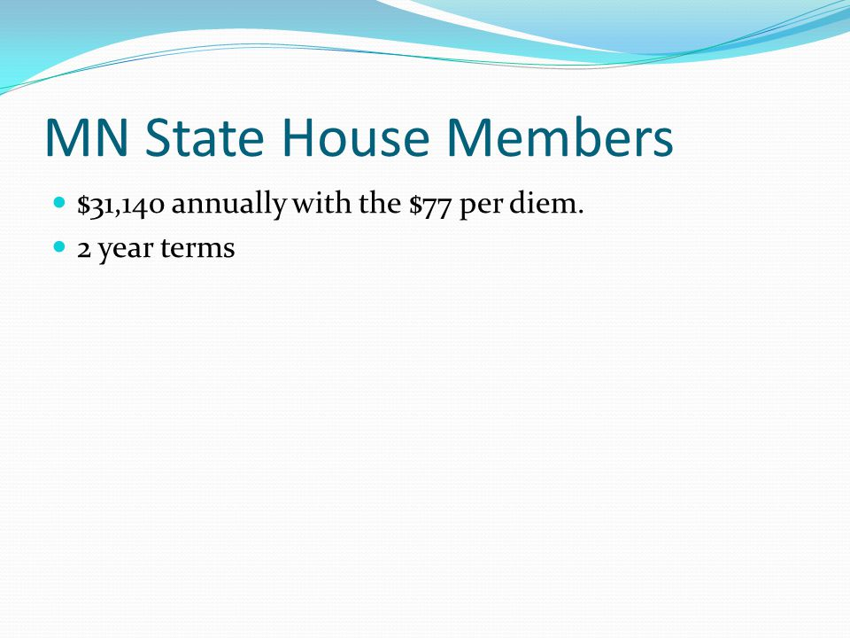 MN State House Members $31,140 annually with the $77 per diem.