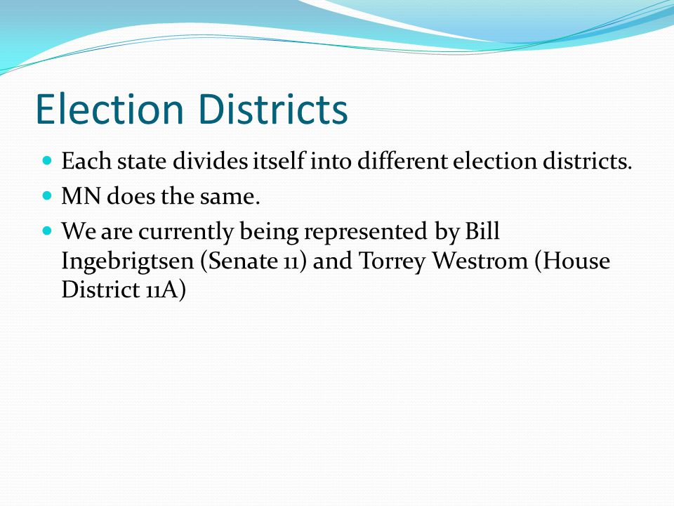 Election Districts Each state divides itself into different election districts. MN does the same.