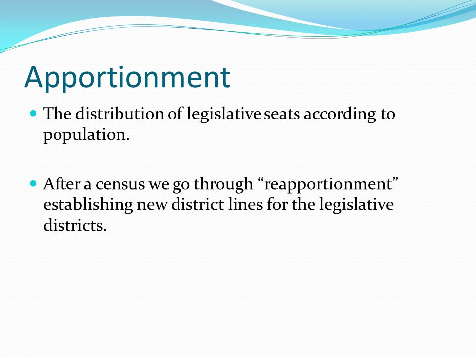 Apportionment The distribution of legislative seats according to population.