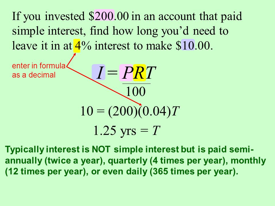 If you invested $ in an account that paid simple interest, find how long you'd need to leave it in at 4% interest to make $10.00.