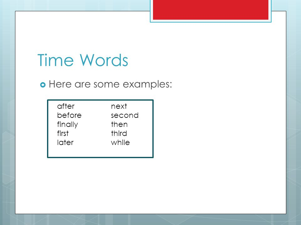 Time Words Here are some examples: after next before second