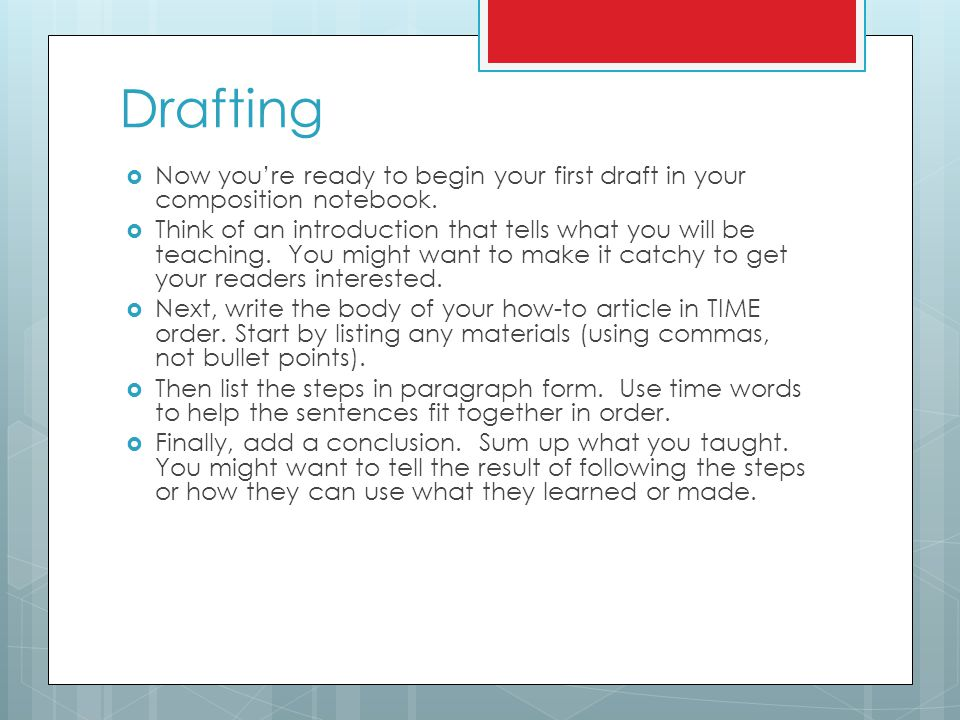 Drafting Now you're ready to begin your first draft in your composition notebook.
