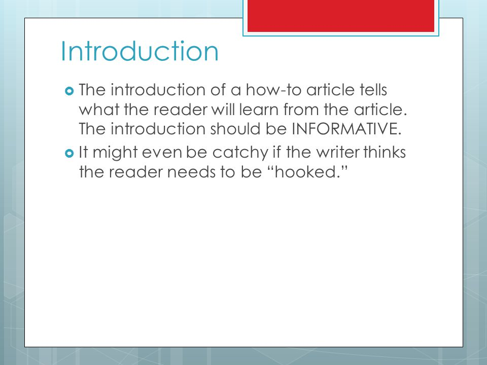 Introduction The introduction of a how-to article tells what the reader will learn from the article. The introduction should be INFORMATIVE.