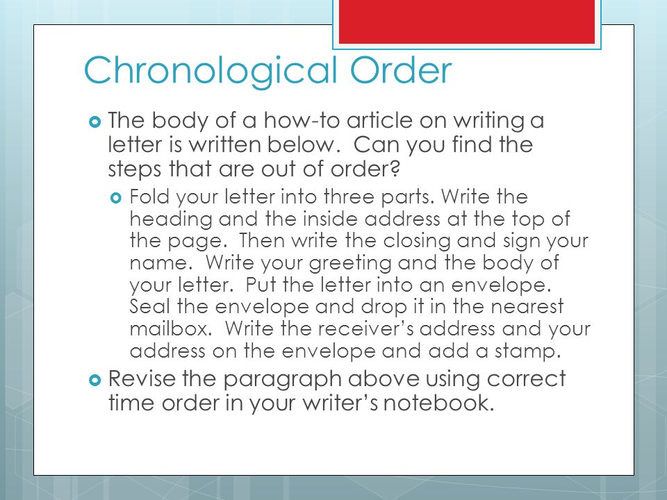 Chronological Order The body of a how-to article on writing a letter is written below. Can you find the steps that are out of order