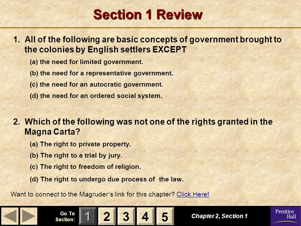 Section 1 Review 1. All of the following are basic concepts of government brought to the colonies by English settlers EXCEPT.