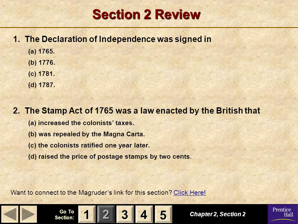 Section 2 Review 1. The Declaration of Independence was signed in. (a) 1765. (b) 1776. (c) 1781.