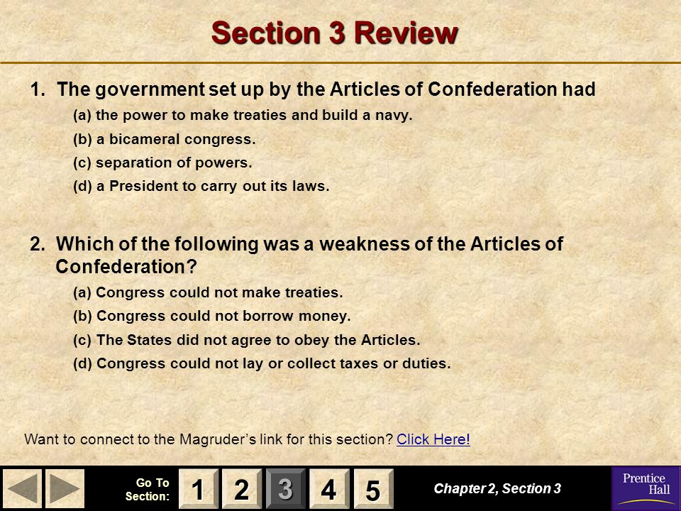 Section 3 Review 1. The government set up by the Articles of Confederation had. (a) the power to make treaties and build a navy.