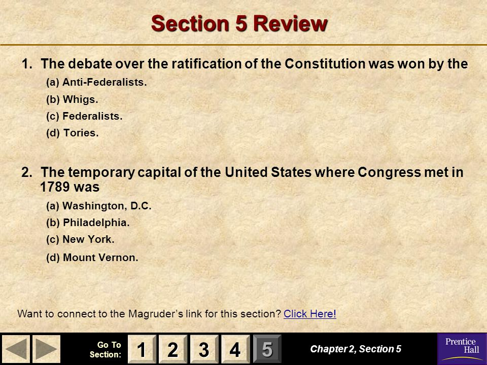 Section 5 Review 1. The debate over the ratification of the Constitution was won by the. (a) Anti-Federalists.