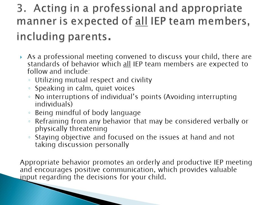 3. Acting in a professional and appropriate manner is expected of all IEP team members, including parents.