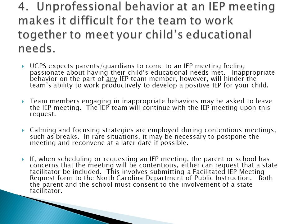 4. Unprofessional behavior at an IEP meeting makes it difficult for the team to work together to meet your child's educational needs.