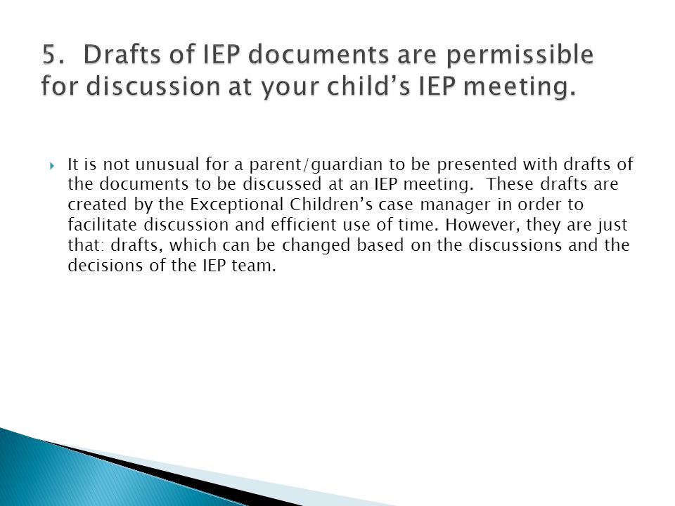 5. Drafts of IEP documents are permissible for discussion at your child's IEP meeting.