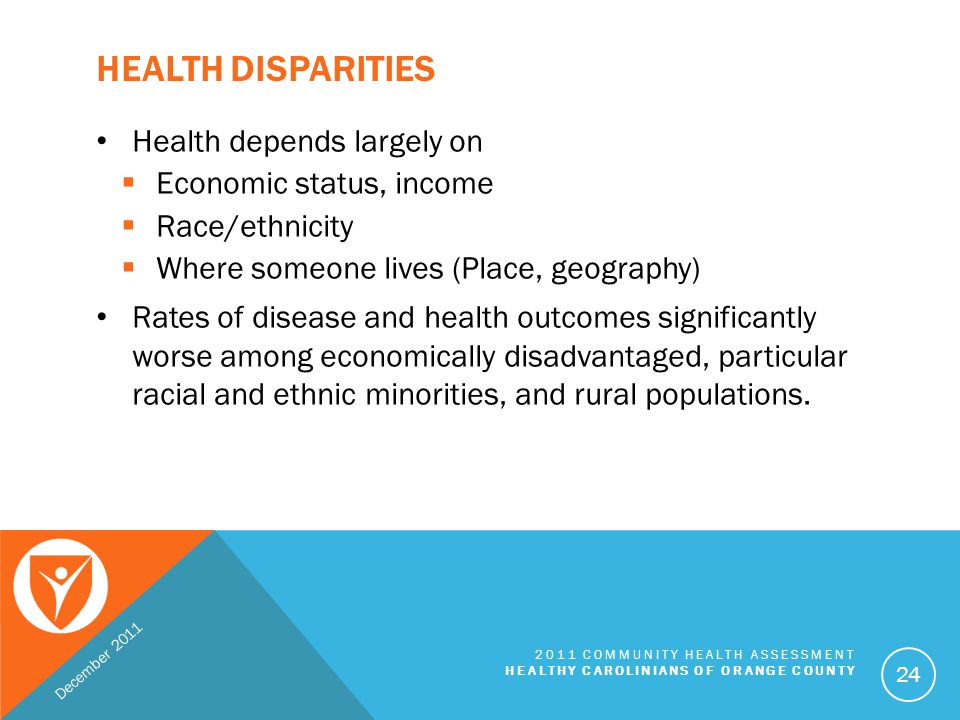 Health Disparities Health depends largely on Economic status, income
