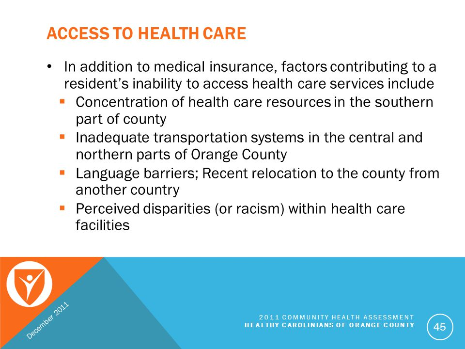 Access to Health Care In addition to medical insurance, factors contributing to a resident's inability to access health care services include.