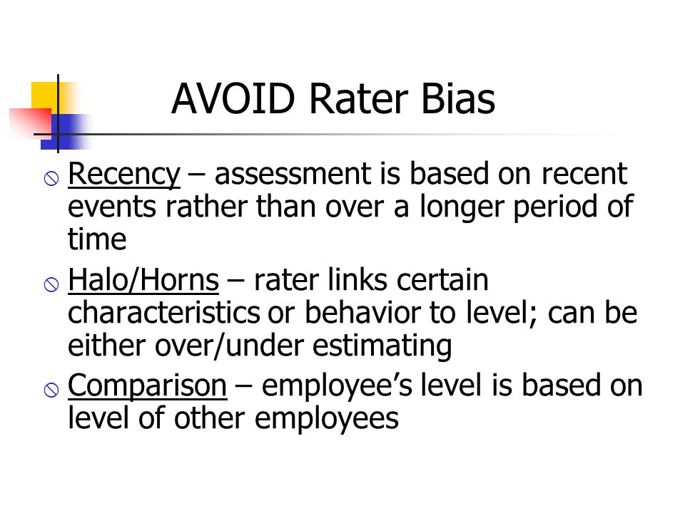 AVOID Rater Bias Recency – assessment is based on recent events rather than over a longer period of time.