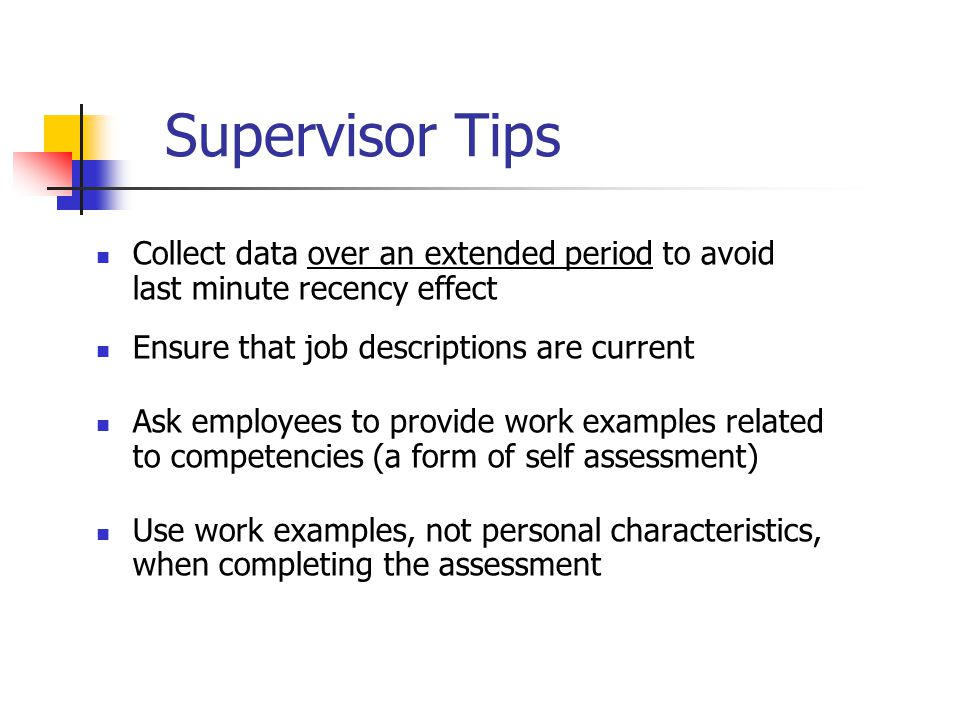 Supervisor Tips Collect data over an extended period to avoid last minute recency effect. Ensure that job descriptions are current.