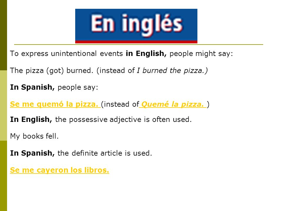 To express unintentional events in English, people might say: