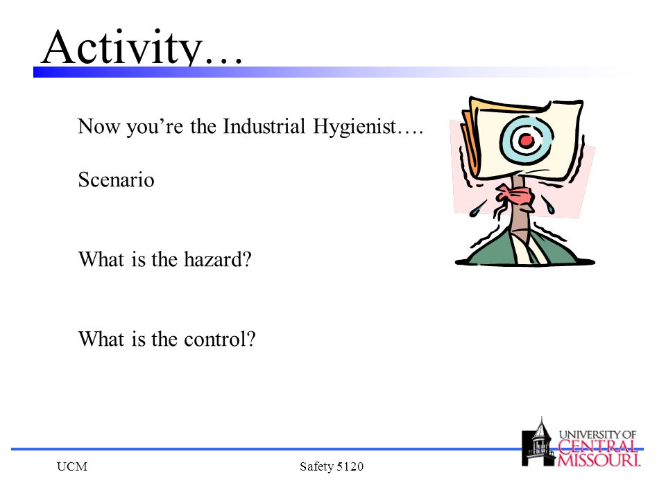 Activity… Now you're the Industrial Hygienist…. Scenario