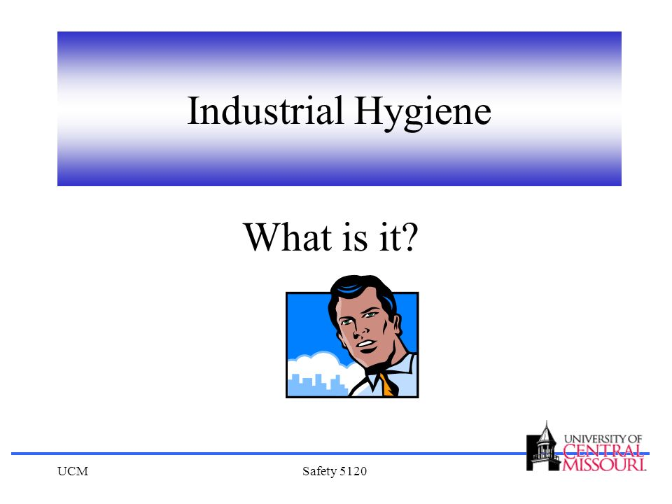 Industrial Hygiene What is it UCM Safety 5120
