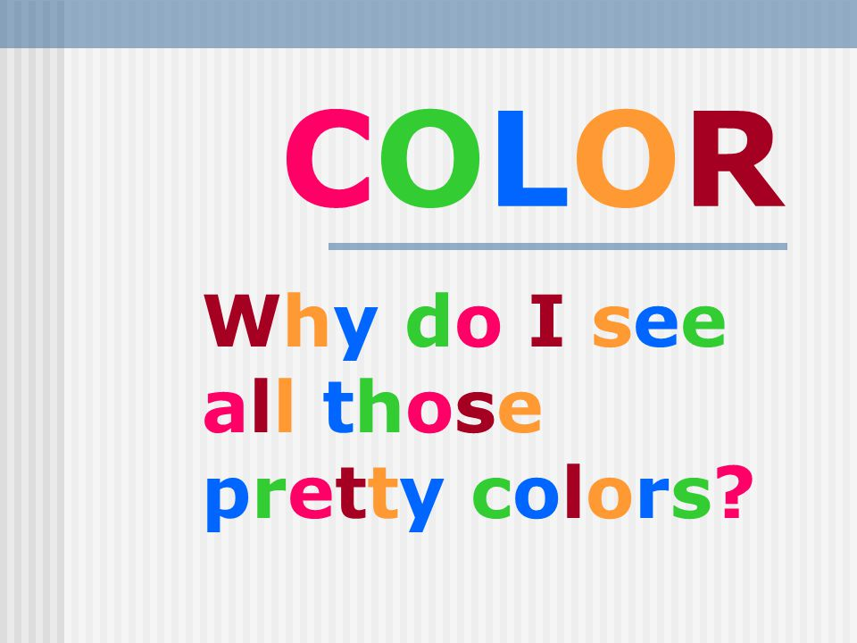 Why do I see all those pretty colors