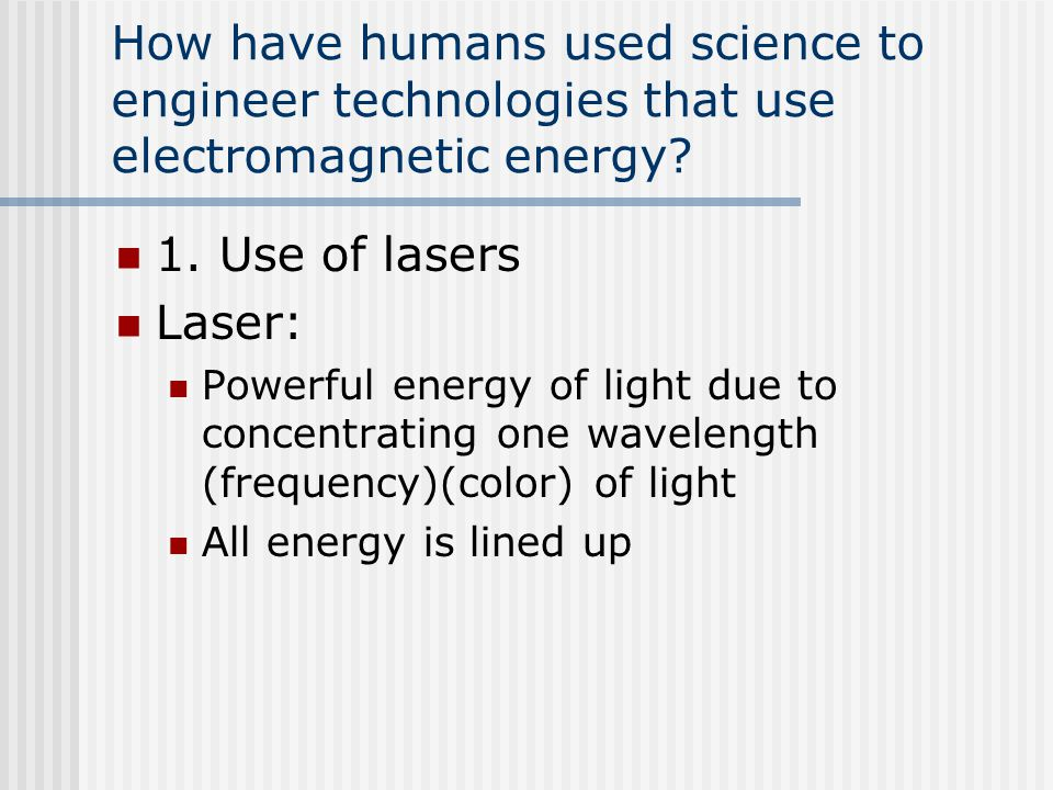 How have humans used science to engineer technologies that use electromagnetic energy