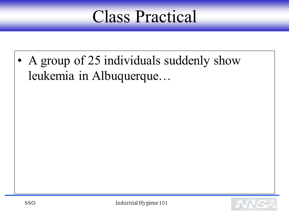 Class Practical A group of 25 individuals suddenly show leukemia in Albuquerque… SSO.