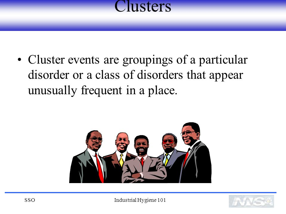 Clusters Cluster events are groupings of a particular disorder or a class of disorders that appear unusually frequent in a place.