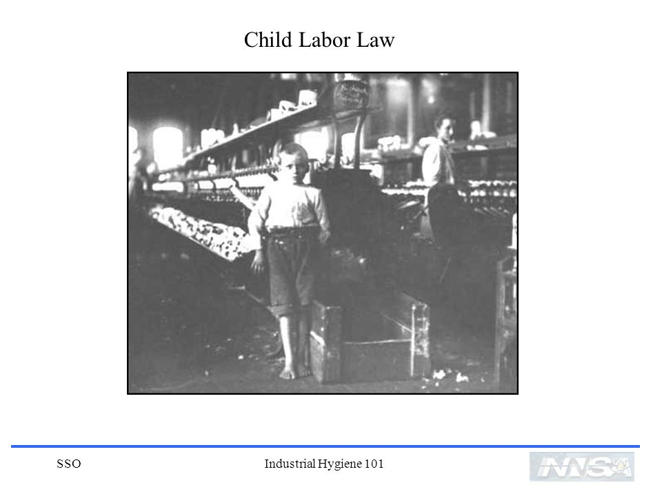 Child Labor Law SSO Industrial Hygiene 101