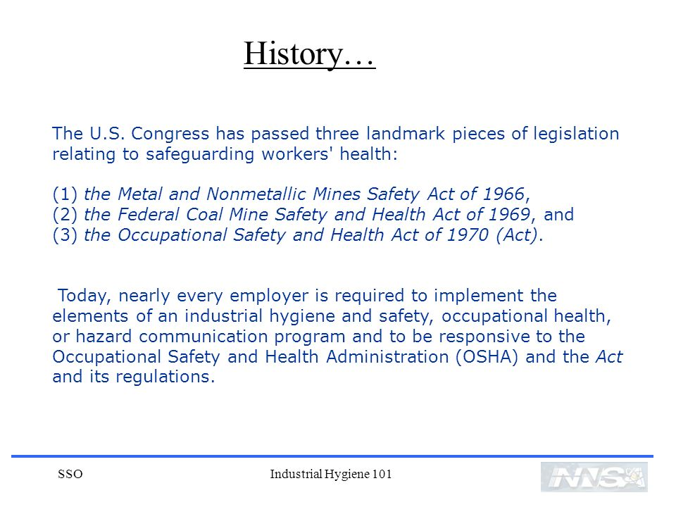 History… The U.S. Congress has passed three landmark pieces of legislation relating to safeguarding workers health: