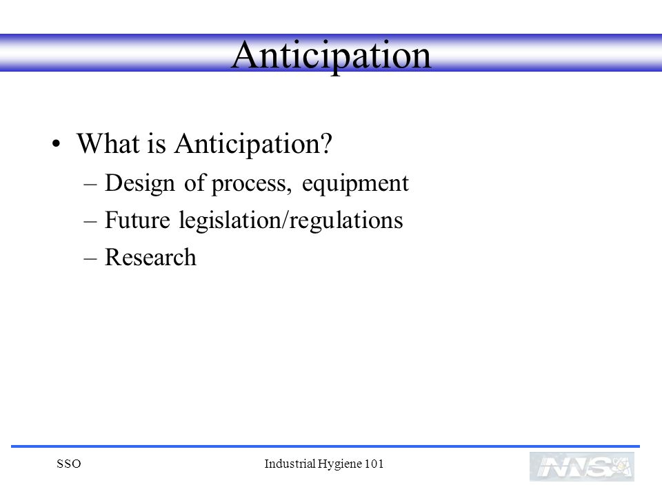 Anticipation What is Anticipation Design of process, equipment
