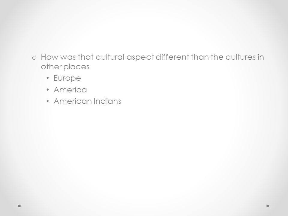How was that cultural aspect different than the cultures in other places
