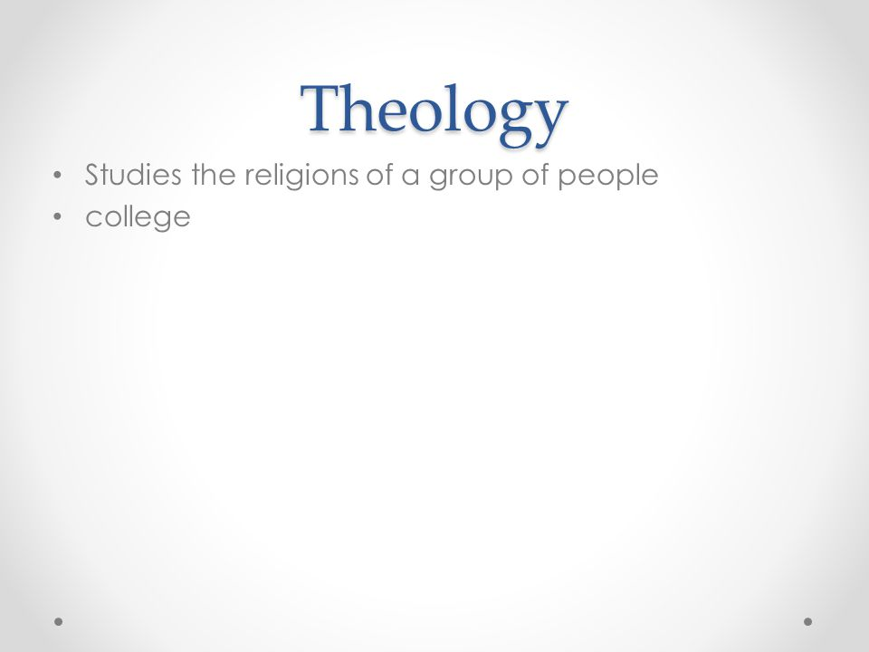 Theology Studies the religions of a group of people college