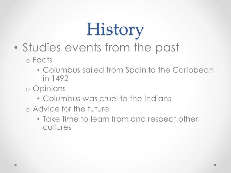 History Studies events from the past Facts