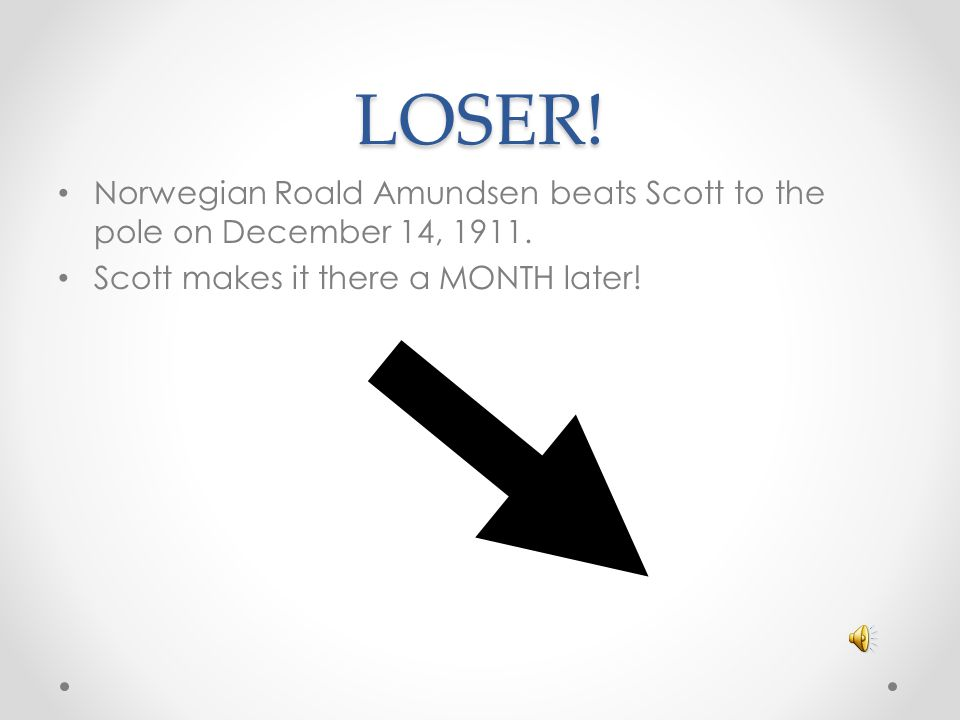 LOSER. Norwegian Roald Amundsen beats Scott to the pole on December 14, 1911.