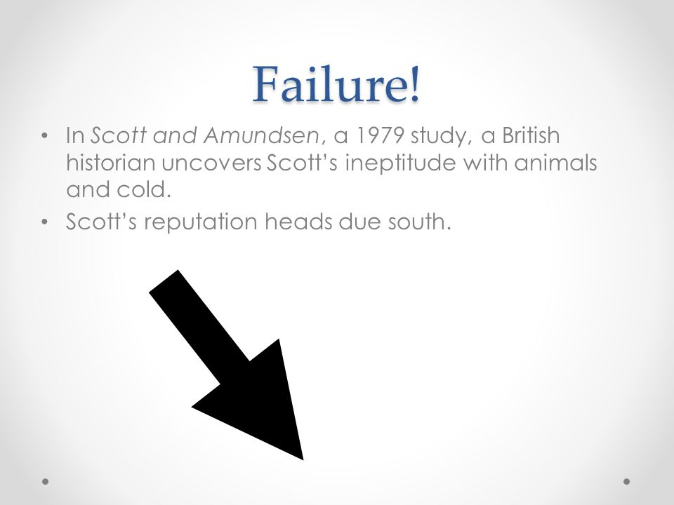 Failure! In Scott and Amundsen, a 1979 study, a British historian uncovers Scott's ineptitude with animals and cold.