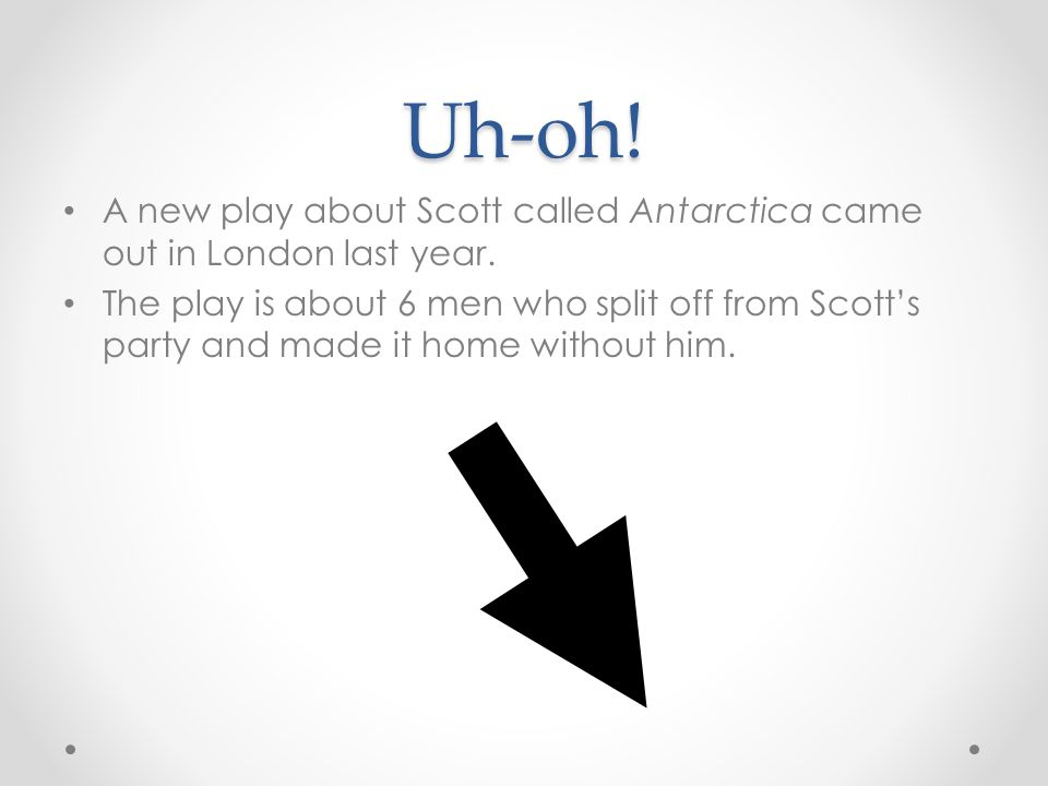 Uh-oh! A new play about Scott called Antarctica came out in London last year.