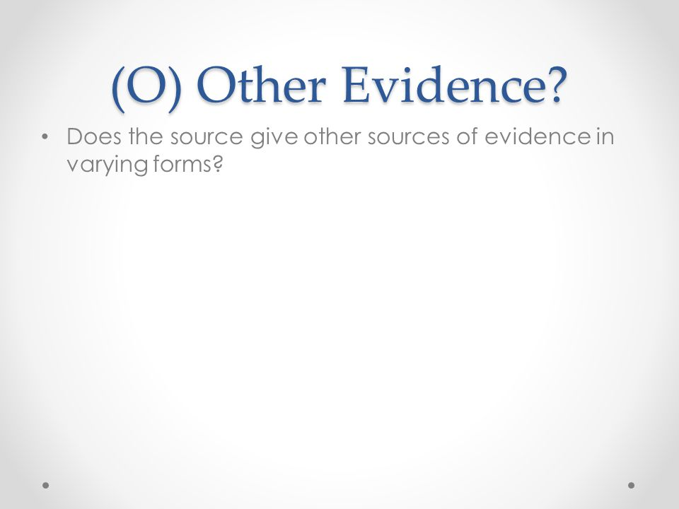 (O) Other Evidence Does the source give other sources of evidence in varying forms