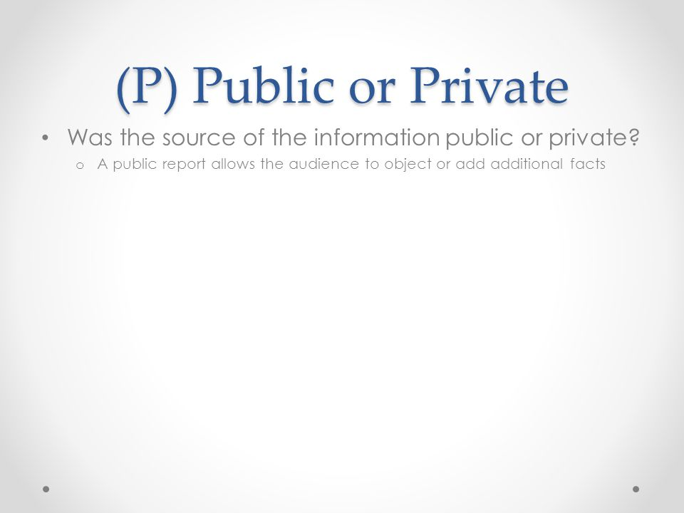 (P) Public or Private Was the source of the information public or private.