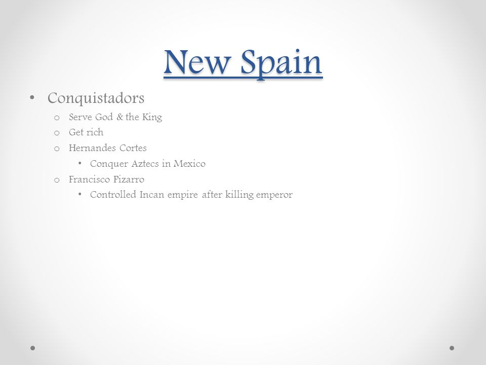 New Spain Conquistadors Serve God & the King Get rich Hernandes Cortes