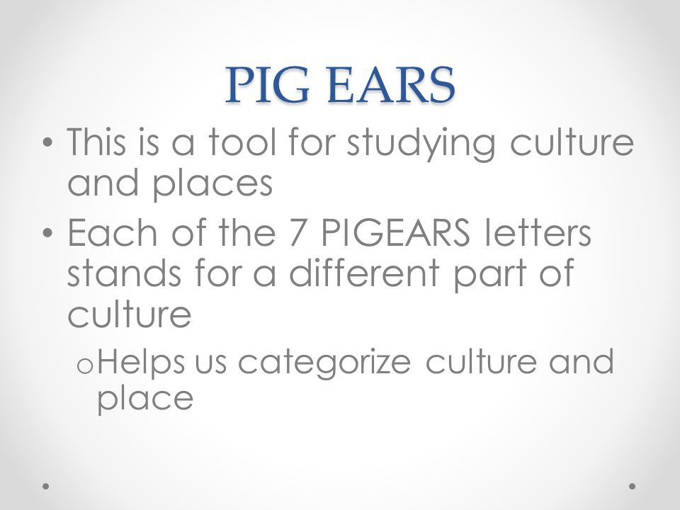 PIG EARS This is a tool for studying culture and places