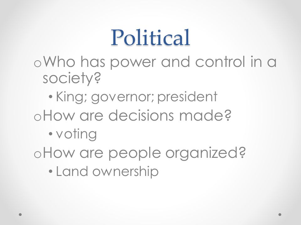 Political Who has power and control in a society