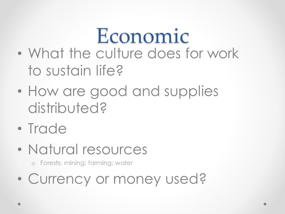 Economic What the culture does for work to sustain life