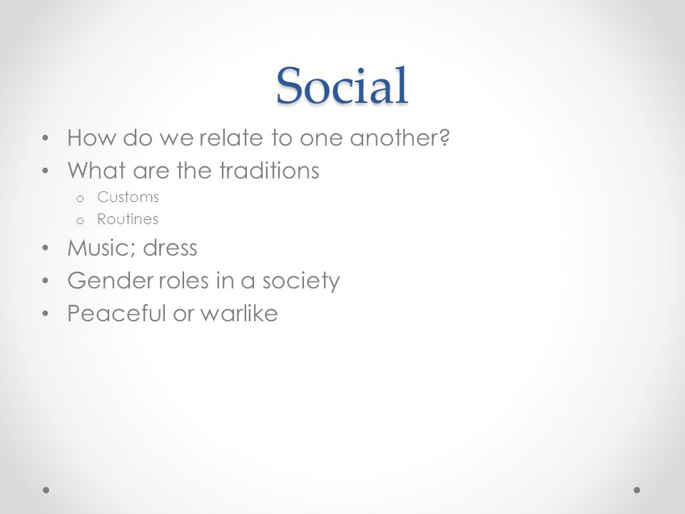 Social How do we relate to one another What are the traditions