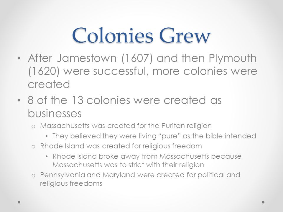 Colonies Grew After Jamestown (1607) and then Plymouth (1620) were successful, more colonies were created.