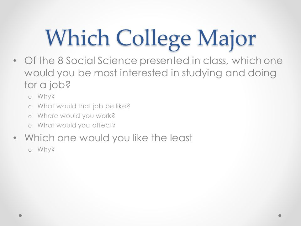 Which College Major Of the 8 Social Science presented in class, which one would you be most interested in studying and doing for a job